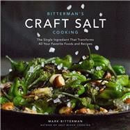 Bitterman's Craft Salt Cooking The Single Ingredient That Transforms All Your Favorite Foods and Recipes by Bitterman, Mark, 9781449478056