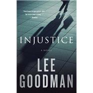 Injustice A Novel by Goodman, Lee, 9781476728056