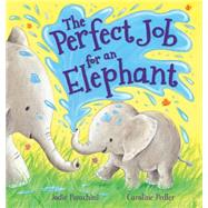 The Perfect Job for an Elephant by Pedler, Caroline; Parachini, Jodie, 9781609928056