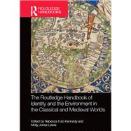 The Routledge Handbook of Identity and the Environment in the Classical and Medieval Worlds by Kennedy; Rebecca Futo, 9780415738057