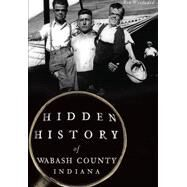 Hidden History of Wabash County, Indiana by Woodward, Ron, 9781467118057