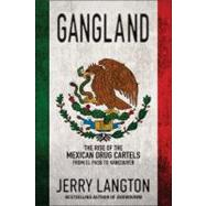 Gangland : The Rise of the Mexican Drug Cartels from el Paso to Vancouver by Langton, Jerry, 9781118008058