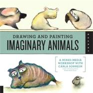 Drawing and Painting Imaginary Animals : A Mixed-Media Workshop with Carla Sonheim by Sonheim, Carla, 9781592538058