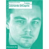 Leonardo DiCaprio: Anatomy of an Actor by Colombani, Florence, 9780714868059