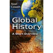 Global History : A Short Overview by Cowen, Noel, 9780745628059