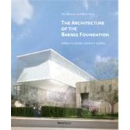 The Architecture of the Barnes Foundation by WILLIAMS, TODTSIEN, BILLIE, 9780847838059