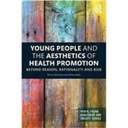 Young People and the Aesthetics of Health Promotion: Beyond Reason, Rationality and Risk by Montero; Kerry, 9781138898059