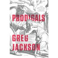 Prodigals Stories by Jackson, Greg, 9781250118059