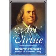 The Art of Virtue by Franklin, Benjamin, 9781510728059