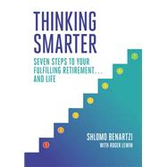 Thinking Smarter: Seven Steps to Your Fulfilling Retirement... and Life by Benartzi, Shlomo; Lewin, Roger (CON), 9781591848059