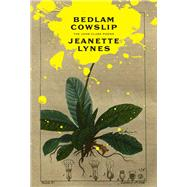Bedlam Cowslip: The John Clare Poems by Lynes, Jeanette, 9781928088059