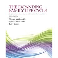 The Expanding Family Life Cycle Individual, Family, and Social Perspectives by McGoldrick, Monica; Garcia Preto, Nydia A.; Carter, Betty A., 9780205968060