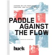 Paddle Against the Flow by Huck Magazine; Coupland, Douglas, 9781452138060