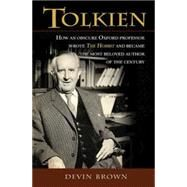 Tolkien: How an Obscure Oxford Professor Wrote the Hobbit and Became the Most Beloved Author of the Century by Brown, Devin, 9781630888060