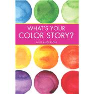What's Your Color Story? by Anderson, Moll, 9781937268060