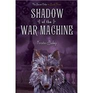 Shadow of the War Machine by Bailey, Kristin, 9781442468061