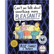 Can't We Talk about Something More Pleasant? A Memoir by Chast, Roz, 9781608198061