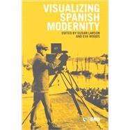 Visualizing Spanish Modernity by Larson, Susan; Woods, Eva Maria, 9781859738061