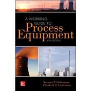 A Working Guide to Process Equipment, Fourth Edition by Lieberman, Norman; Lieberman, Elizabeth, 9780071828062