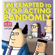 I'm Tempted to Stop Acting Randomly A Dilbert Book by Adams, Scott, 9780740778063