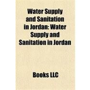 Water Supply and Sanitation in Jordan by , 9781156718063