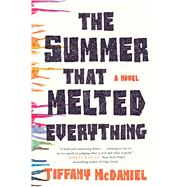 The Summer That Melted Everything A Novel by Mcdaniel, Tiffany, 9781250078063