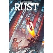 Rust: The Boy Soldier by Lepp, Royden, 9781608868063
