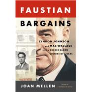 Faustian Bargains Lyndon Johnson and Mac Wallace in the Robber Baron Culture of Texas by Mellen, Joan, 9781620408063