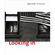Looking In : Robert Frank's the Americans by Greenough, Sarah, 9783865218063