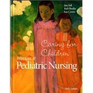 Principles of Pediatric Nursing Caring for Children by Ball, Jane W.; Bindler, Ruth C.; Cowen, Kay, 9780133898064