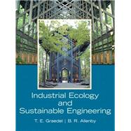 Industrial Ecology and Sustainable Engineering by Graedel, T. E. H; Allenby, Braden R., 9780136008064