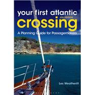 Your First Atlantic Crossing A Planning Guide for Passagemakers by Weatheritt, Les, 9781408188064