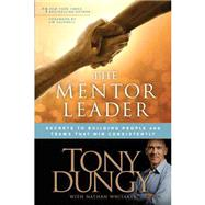The Mentor Leader: Secrets to Building People and Teams That Win Consistently by Dungy, Tony; Whitaker, Nathan; Caldwell, Jim, 9781414338064