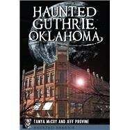 Haunted Guthrie, Oklahoma by Provine, Jeff; Mccoy, Tanya, 9781467118064