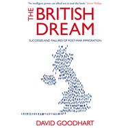 The British Dream: Successes and Failures of Post-war Immigration by Goodhart, David, 9781843548065