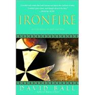 Ironfire : An Epic Novel of Love and War by BALL, DAVID, 9780385338066