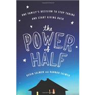 The Power of Half: One Family's Decision to Stop Taking and Start Giving Back by Salwen, Kevin, 9780547248066