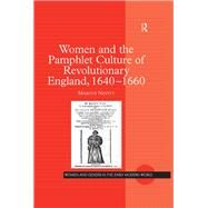 Women and the Pamphlet Culture of Revolutionary England, 1640-1660 by Nevitt,Marcus, 9781138278066