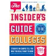 The Insider's Guide to the Colleges, 2015 Students on Campus Tell You What You Really Want to Know, 41st Edition by Unknown, 9781250048066