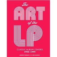 The Art of the LP Classic Album Covers 1955?1995 by Morgan, Johnny; Wardle, Ben, 9781454918066