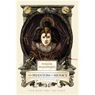William Shakespeare's The Phantom of Menace by Doescher, Ian, 9781594748066
