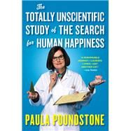 The Totally Unscientific Study of the Search for Human Happiness by Poundstone, Paula, 9781616208066