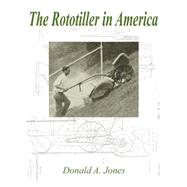 The Rototiller In America by Jones, Donald A., 9780741418067