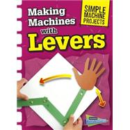 Making Machines With Levers by Oxlade, Chris, 9781410968067