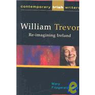 William Trevor : Re-Imagining Ireland by Fitzgerald-Hoyt, Mary, 9781904148067