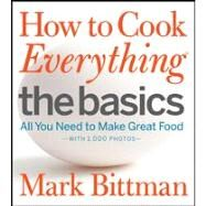 How to Cook Everything - The Basics : All You Need to Make Great Food - With 1,000 Photos by Bittman, Mark, 9780470528068