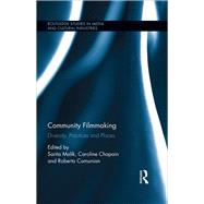 Community Filmmaking: Diversity, Practices and Places by Malik; Sarita, 9781138188068