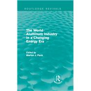 The World Aluminum Industry in a Changing Energy Era by Mishan; E. J., 9781138948068
