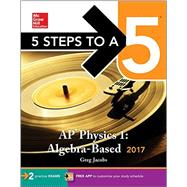 5 Steps to a 5: AP Physics 1: Algebra-Based 2017 by Jacobs, Greg, 9781259588068