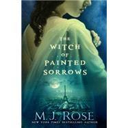 The Witch of Painted Sorrows by Rose, M. J., 9781476778068
